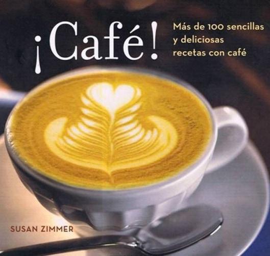 Libro recomendado sobre café: ¡Café! Más de 100 sencillas y deliciosas recetas con café