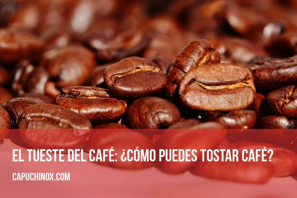 El tueste del café: ¿Cómo puedes tostar café?