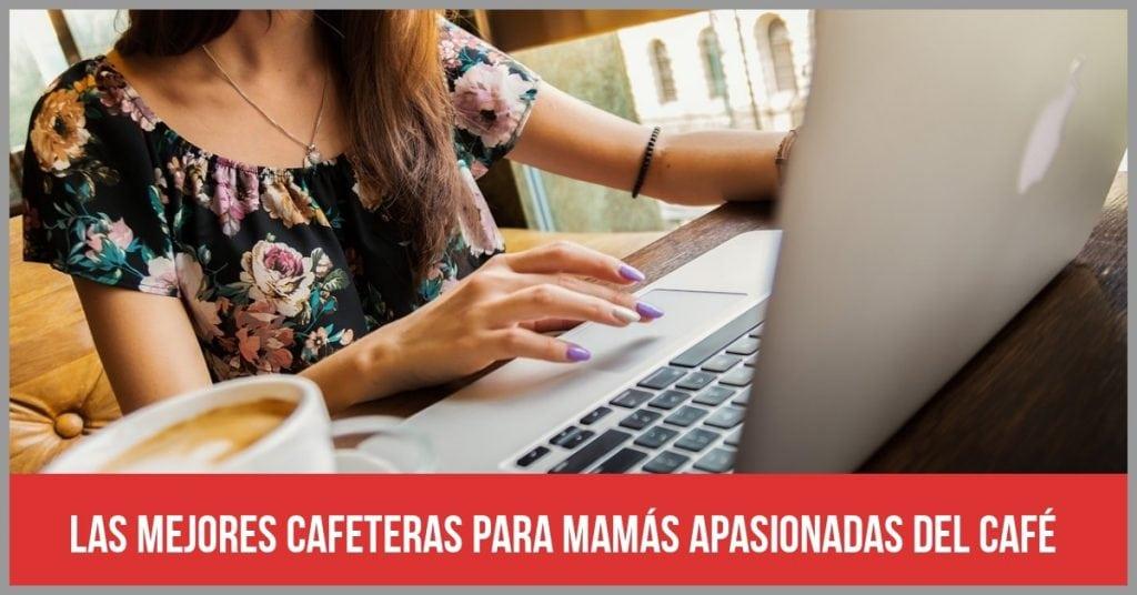 Un buen regalo para el Día de la Madre: 5 cafeteras para mamás apasionadas del café