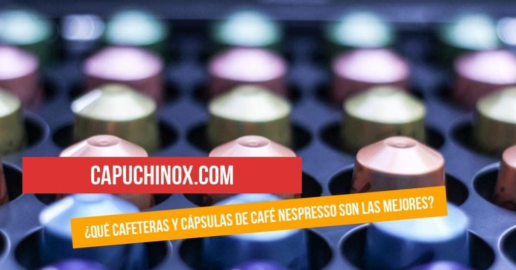 ¿Qué cafeteras y cápsulas de café Nespresso son las mejores?