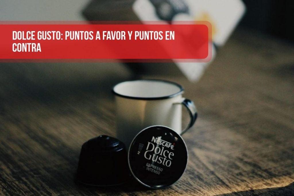 Cafeteras Dolce Gusto: puntos a favor y puntos en contra