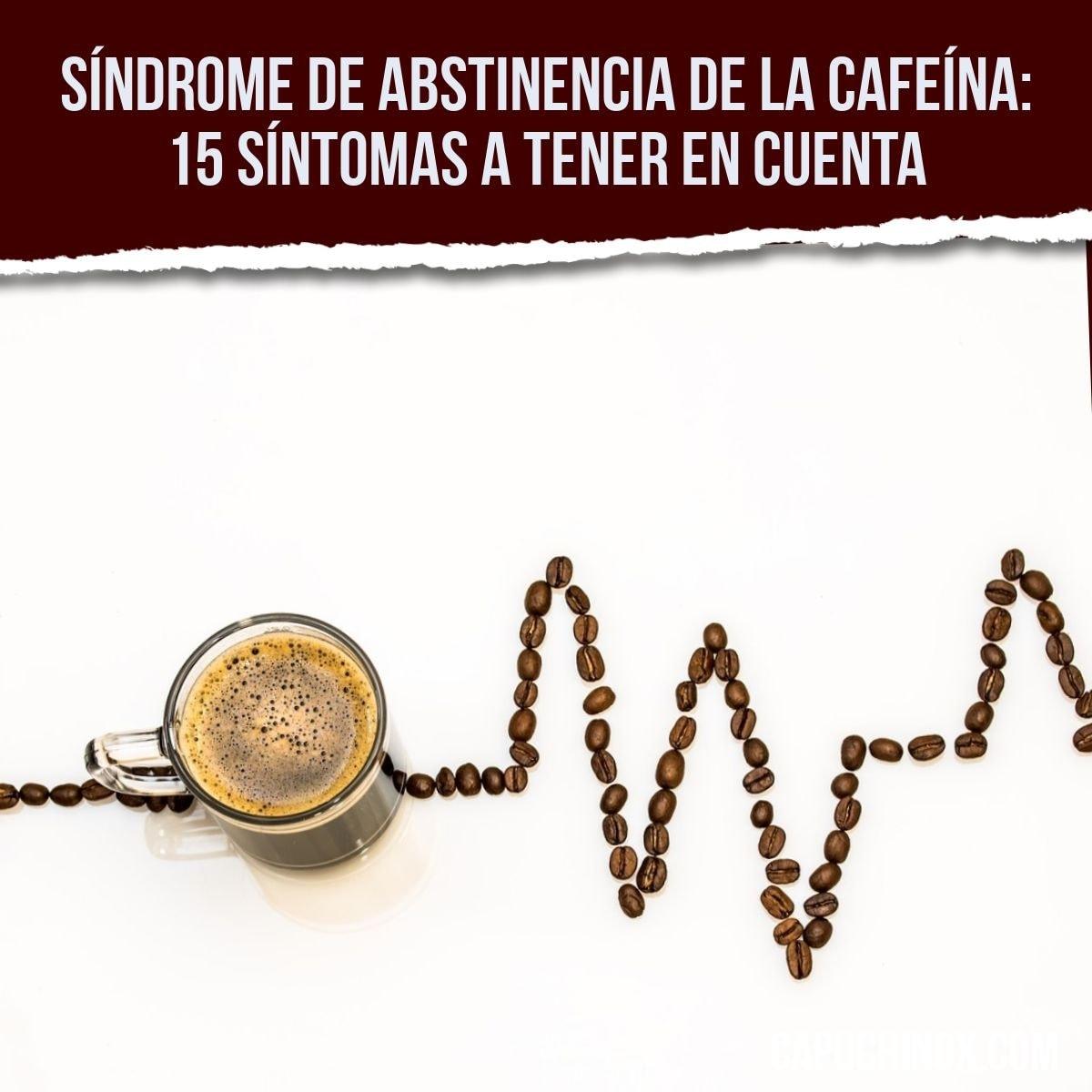 Síndrome de abstinencia de la cafeína: 15 síntomas a tener en cuenta