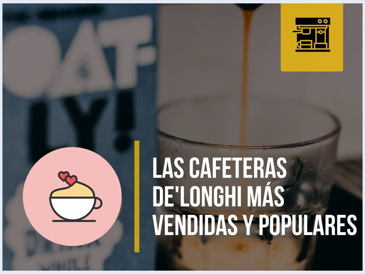 ¿Quieres saber cuáles son las 5 cafeteras de De'Longhi más populares?