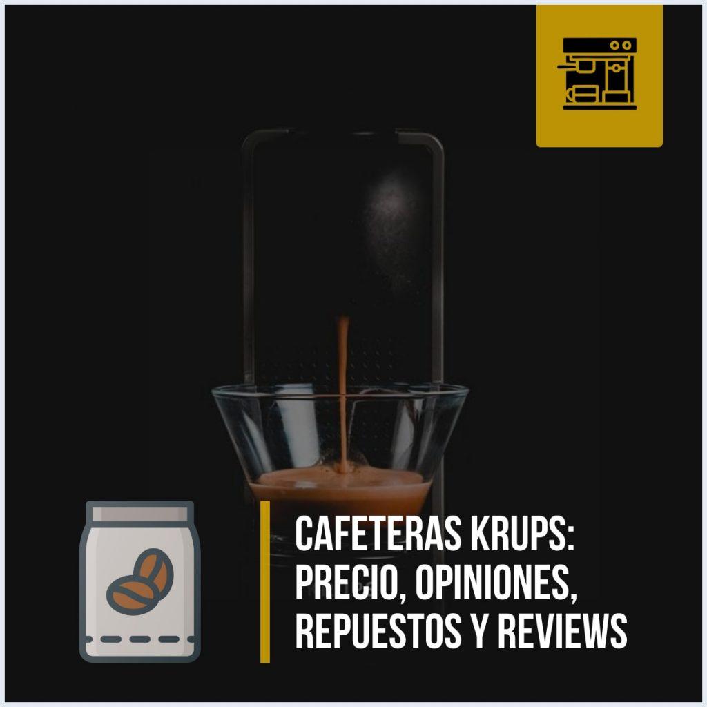 Cafeteras Krups: precio, opiniones, repuestos y reviews