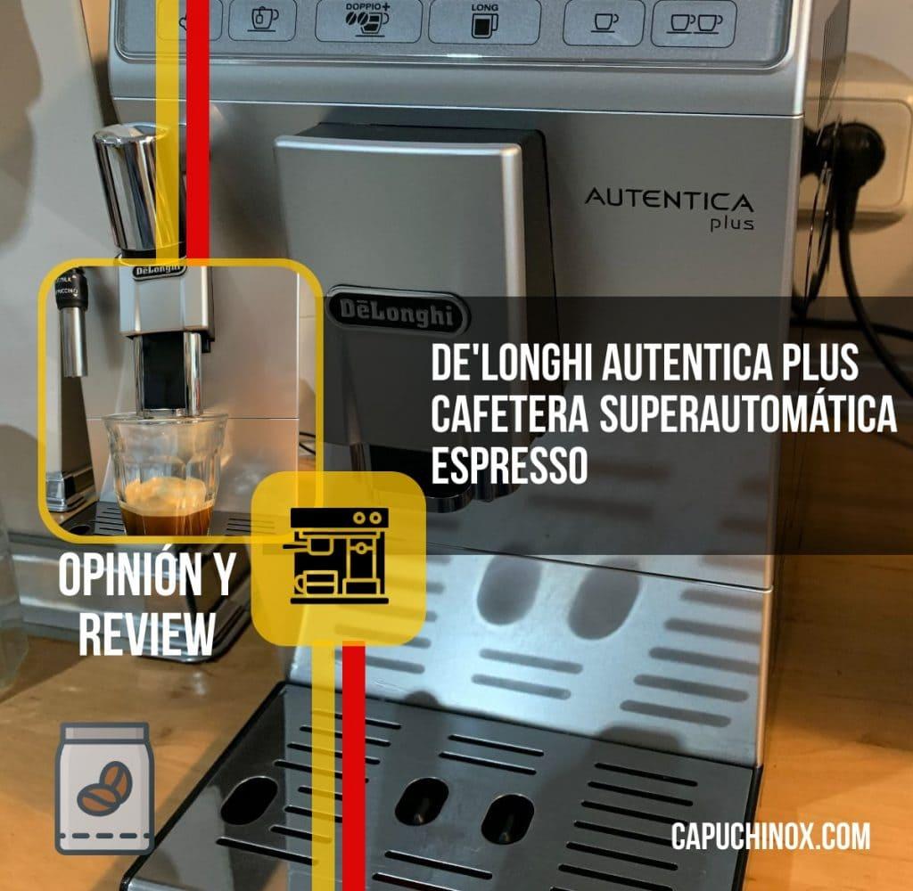 De'Longhi Autentica Plus - Cafetera Superautomática Espresso