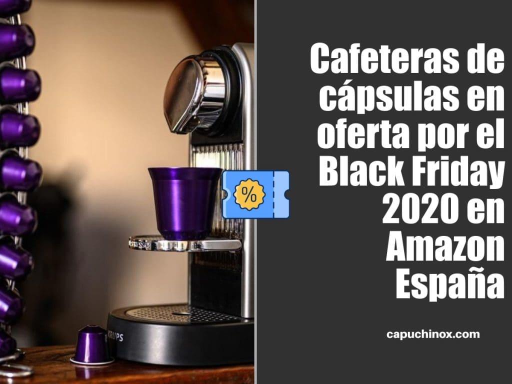 Cafeteras de cápsulas en oferta por el Black Friday 2020 en Amazon España