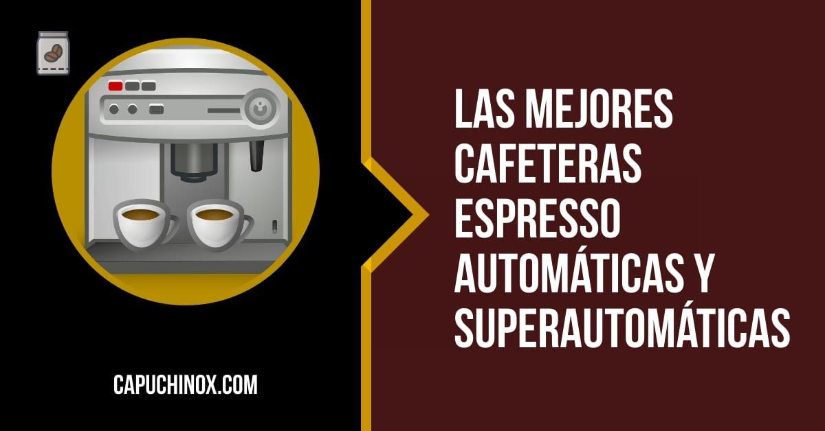 Las mejores cafeteras superautomáticas: comparativa de cafeteras express