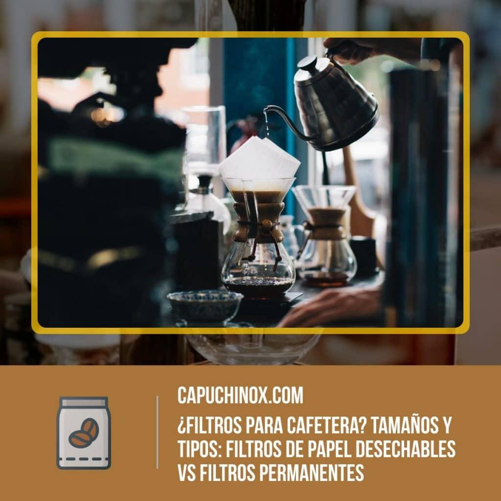 ¿Filtros para cafetera? Tamaños y tipos: Filtros de papel desechables vs Filtros permanentes